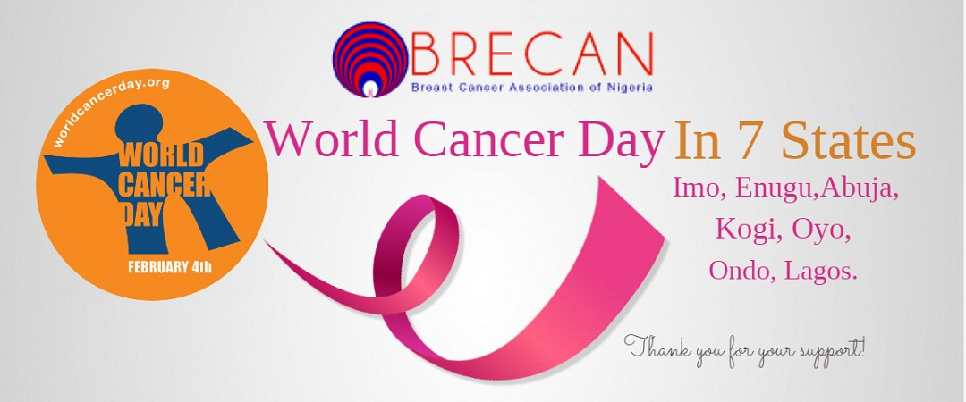 Breast Cancer Association of Nigeria (BRECAN) set to mark 2018 World Cancer Day in seven states across the Nation